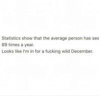 Latinos, Memes, and Wild: Statistics show that the average person has sex  89 times a year.  Looks like I'm in for a fucking wild December. Lmaoo 😂😂😂😂😂😂 🔥 Follow Us 👉 @latinoswithattitude 🔥 latinosbelike latinasbelike latinoproblems mexicansbelike mexican mexicanproblems hispanicsbelike hispanic hispanicproblems latina latinas latino latinos hispanicsbelike