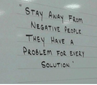 "STAY AWAY FROM  NEGATIVE PEOPLE  THEV HAVE A  PROBLEM FoR EVERY  SOLUTION. ""Stay away from negative people. They have a problem for every solution."" https://t.co/ildwH0FunG"