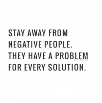 Memes, 🤖, and Solutions: STAY AWAY FROM  NEGATIVE PEOPLE  THEY HAVE A PROBLEM  FOR EVERY SOLUTION  EN  LO  B -  MLOT  OPR  ROP  P0  FEAS  EY  AEVR  WIAE  A TI H V  YAY  AGER  TEHO  SNTF https://t.co/vMfsnL3hGl