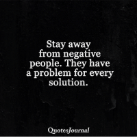 Memes, 🤖, and Solutions: Stay away  from negative  people. They have  a problem for every  solution.  Quotesjournal <3