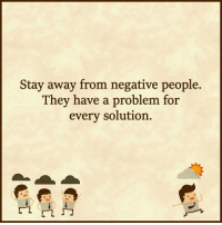 Stay away from negative people.  They have a problem for  every solution. negative love life quotes quote expandcon