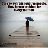 Memes, Avocado, and Wolf: Stay away from negative people.  They have a problem for  every solution.  fb/david avocado Wolfe