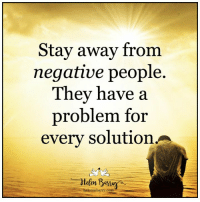 Stay away from  negative people.  Tney nave a  problem for  every solution  .helen mbarry.com Stay away from negative people. They have a problem for every solution 💗