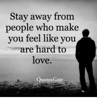 Love, Quotes, and Gate: Stay away from  people who make  you feel like you  are hard to  love.  Quotes Gate