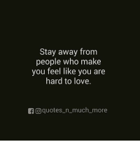 Love, Memes, and Quotes: Stay away from  people who make  you feel like you are  hard to love  GOO quotes-n, much-more Via @quotes_n_much_more awakespiritual loveandlight
