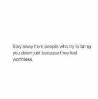 Who, Down, and They: Stay away from people who try to bring  you down just because they feel  worthless