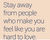 Love, Memes, and 🤖: Stay away  from people  wno make VoU  feel like vou are  hard to love