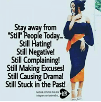 Memes, Physical, and Physics: Stay away from  Still' People Today  Stil Hating!  Still Negativel  Still Complainingl  Still Making Excuses!  Still Causing Dramal  Still Stuck in the Pastl  tacebook.comYes.lm a Diva  instagmamcom/yesimadiva. ATTENTION LADIES: If you say that 2017 is going to be your year, then there are some changes you have to make this year that you didn't make last year and it all starts with LEARNING new things. Think about it, if you get a new job, you have to LEARN how to do that new job. When you want to become a dentist or doctor, you go to school so you can LEARN that field.   If you want to go into business, you take business courses so you can LEARN about business. If you want to be an interior designer, speak another language, lose weight and many other things, you buy programs, books and ebooks to LEARN how to do those things. LEARNING will ALWAYS make your life BETTER mentally, emotionally, physically and depending on what you are learning, can help you save a lot of money or make a lot of money.  Since learning new things is EXTREMELY IMPORTANT, this is why I offer to you (1) 83 ebooks on ALL KINDS of subjects ranging from relationships to men to building self esteem to getting organized and many more titles for only $10 or (2) You can purchase any ebook individually for only $1 each. I have put these ebooks at these low prices because I don't want anything, especially price, to stand in the way of you LEARNING the things you need to learn to make your life BETTER and make 2017 YOUR YEAR. To see all 83 titles, please go to: http://www.wordsofwisdomforwomen.com  Anthony (Page Admin)