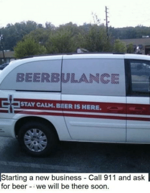 Beer, Club, and Soon...: STAY CALM.BEER IS HERE.  Starting a new business Call 911 and ask  for beer we will be there soon laughoutloud-club:  Service we need: