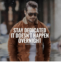 Life, Memes, and True: STAY DEDICATED  IT DOESN'T HAPPEN  OVERNIGHT  @6AMSUCCESS If you stay true to the 3 D's in life anything is possible - Dedication, Discipline and Determination. 6amsuccess Make this life count 👊🏼