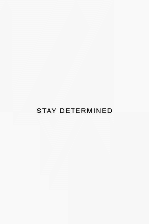 Stay, Determined, and Stay Determined: STAY DETERMINED