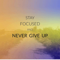 http://quotepix.com/id/3365: STAY  FOCUSED  AND  NEVER GIVE UP http://quotepix.com/id/3365