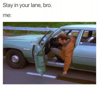 Dank, 🤖, and Own: Stay in your lane, bro.  me: I make my own lane