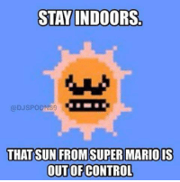 STAY INDOORS  @DJ SPOON 89  THAT SUN FROM SUPER MARIO IS  OUTOFCONTROL This is why im falling behind in Pokémon Go