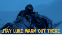 Stay, Luke, and Warm: STAY LUKE WARM OUT THERE @Midwest folks.