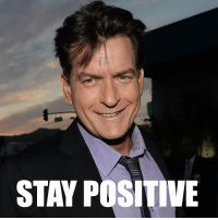 A personal message to Charlie Sheen:: STAY POSITIVE A personal message to Charlie Sheen: