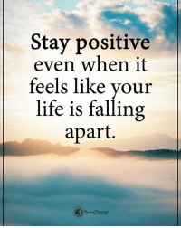 Memes, 🤖, and Posits: Stay positive  even when it  feels like your  life is falling  apart. Stay positive even when it feels like your life is falling apart. powerofpositivity