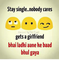 😂😂😂😁  #hemant: Stay single. nobody cares  gets a girlfriend  bhai ladki aane ke baad  bhul gaya 😂😂😂😁  #hemant