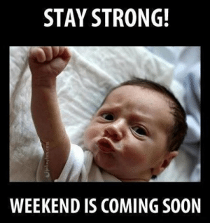 Stay strong folks: STAY STRONG!  WEEKEND IS COMING SOON  vjokesfun.com Stay strong folks