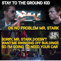 Memes, Sorry, and Marvel: STAY TO THE GROUND KD  OK NO PROBLEM MR. STARK  HERD  ANT ME SWINGING OFF BUILDINGS  SORRY, MR. STARK DOESNT  SO IM GOING ONEED YOUR CAR  SO IM GOING TO NEED YOUR CAR  IG @HERO.DAILY I think @tomholland2013 took him too literal 🤣 spiderman spidermanhomecoming peterparker tomholland mcu marvel memes comicbook comicbookmemes