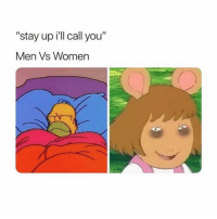 """Women, Girl Memes, and You: """"stay up ill call you""""  Men Vs Women"""