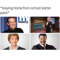 We've all stayed home from school and watched reruns of Maury: *staying home from school starter  pack  SPRINGER  A maury We've all stayed home from school and watched reruns of Maury