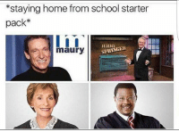 Maury, Memes, and School: *staying home from school starter  pack*  SPRINGER  maury True!