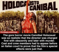 Creepy, Memes, and Fuck: STD  @creepy.enemies  The gore horror movie Cannibal Holocaust  was so realistic that the director was charged  first with obscenity and later with murder.  Cast and crew members had to appear before  an ltalian court to prove that the film's special  effects were júst that. Holy fuck - - - horror creepy scary dead creepyfact creepyenemies didyouknow cannibalholocaust gore murder impalement