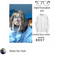 I'm such a self centered piece of shit because I'm plugging my own fan page oh well: Steal her look  Original Versace glasses  $705  Limited Gucci white  Sweater  $897 I'm such a self centered piece of shit because I'm plugging my own fan page oh well