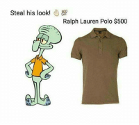 Depending on how well this does I'll upload the whole steal his look SpongeBob collection 🔥 heated yyc sendmemes: Steal his look!  00  Ralph Lauren Polo $500 Depending on how well this does I'll upload the whole steal his look SpongeBob collection 🔥 heated yyc sendmemes