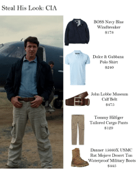 Steal His Look: CIA  BOSS Navy Blue  Windbreaker  $178  Dolce & Gabbana  Polo Shirt  $240  John Lobbe Museum.  Calf Belt  $4.75  Tommy Hilfiger  Tailored Cargo Pants  $129  Danner 15660X USMC  Rat Mojave Desert Tan  Waterproof Military Boots  $4.45