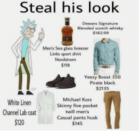 Michael Kors, Skinny, and Yeezy: Steal his look  Dewars Signature  Blended scotch whisky  $182.99  Men's Sea glass breezer  Links sport shirt  Nordstrom  $118  Yeezy Boost 350  Pirate black  2135  White Linen  Channel Lab coat  120  Michael Kors  Skinny five pocket  twill men's  Casual pants husk  $145