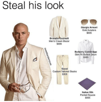 305 ( @sweetkaratemoves): Steal his look  Giorgio Armani  Gold Aviators  $305  Brunello Cucinelli  Men's Cream Blazer  $305  Burberry Cambridge  Slim Fit Button Down  $305  Gucci  Custom Tailored Slacks  $305  Italian Silk  Pocket Square  $305 305 ( @sweetkaratemoves)