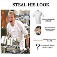 gUCCI LAMB SAUCE IL DEA D: STEAL HIS LOOK  Gucci Chef Jacket  265.00$  Rolex El Primero  Tourbillon Watch  246,000.00$  Limited Gucci Pencil  134.78$  Gucci Lamb Sauce  Not Located gUCCI LAMB SAUCE IL DEA D