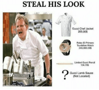 Gucci, Chef, and Limited: STEAL HIS LOOK  Gucci Chef Jacket  265.00S  Rolex El Primero  Tourbillon Watch  246,000.00$  Limited Gucci Pencil  34.78S  Gucci Lamb Sauce  (Not Located)
