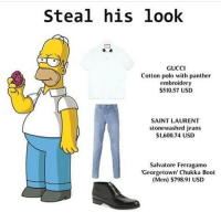 I can finally turn off comments, yay: Steal his look  GUCCI  Cotton polo with panther  embroidery  $510.57 USD  SAINT LAURENT  stonewashed jeans  $1,600.74 USD  Salvatore Ferragamo  'Georgetown' Chukka Boot  (Men) $798.91 USD I can finally turn off comments, yay