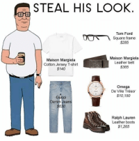 Ralph Lauren: STEAL HIS LOOK  Tom Ford  Square frame  $285  Maison Margiela  Maison Margiela  Leather belt  Cotton Jersey T-shirt  $365  $140  Omega  De Ville Trésor  $10, 150  Gucci  Denim Jeans  $630  Ralph Lauren  Leather boots  $1,265