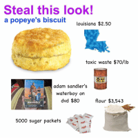 @popeyeslouisianakitchen ❤️: Steal this look!  a popeyes biscuit  Louisiana $2.50  cide  @fatpats  toxic waste $70/lb  A DAm s ANOLER  adam sandler's  waterboy on  dvd $80  flour $3,543  TWATERBoy  5000 sugar packets @popeyeslouisianakitchen ❤️
