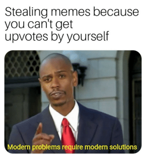 Thats the way by TantoeTang MORE MEMES: Stealing memes because  you can't get  upvotes by yourself  Modern problems require modern solutions Thats the way by TantoeTang MORE MEMES