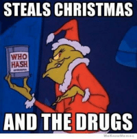 funny christmas: STEALS CHRISTMAS  WHO  HASH  AND THE DRUGS  WeKnowMemes