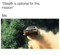 "Memes, Http, and Via: Stealth is optional for this  Me: <p>Leroy Jenkins via /r/memes <a href=""http://ift.tt/2wfeP9L"">http://ift.tt/2wfeP9L</a></p>"