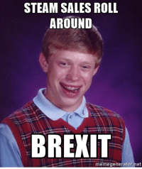 British gamers right now (X-post from /r/pcmasterrace): STEAM SALES ROLL  AROUND  BREXIT  memegenerator.net British gamers right now (X-post from /r/pcmasterrace)