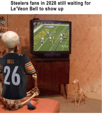 Steelers, Waiting..., and Bell: Steelers fans in 2028 still waiting for  Le'Veon Bell to show up  BELL  26 😂😂😂😂😂😂😂😂