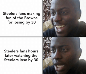 Football, Nfl, and Sports: Steelers fans making  fun of the Browns  for losing by 30  Steelers fans hours  later watching the  Steelers lose by 30 Steelers fans... https://t.co/xXsdGYwNBr