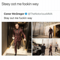 """Conor McGregor, Memes, and 🤖: Steey oot me fookin wey  Conor McGregor @TheNotoriousMMA  Stay out me fuckin way """"YA FOOKIN WANK"""" • Follow @savagememesss for more posts daily"""
