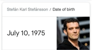 Birthday, Date, and Today: Stefán Karl Stefánsson Date of birth  July 10, 1975 Just a reminder that it's Stefan Karl's birthday today