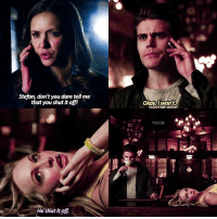 Memes, Okay, and Phoenix: Stefan, don't you dare tell me  that you shut itoff!  He shut it off  Okay won't.  TVD, IG [6x16] — humanity-less steroline 😌 q: which tvd storyline is your least favourite? mine is probably rayna and the phoenix stone stuff