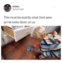 Future, God, and Girl Memes: stefan  @steftodef  This must be exactly what God sees  as He looks down on us Our future leader
