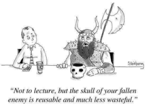 "It's true: Steinge  ergy  ""Not to lecture, but the skull of your fallen  enemy is reusable and much less wasteful."" It's true"