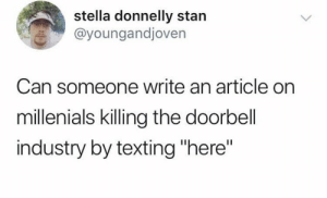"Stan, Texting, and True: stella donnelly stan  @youngandjoven  Can someone write an article on  millenials killing the doorbell  industry by texting ""here"" True tho"